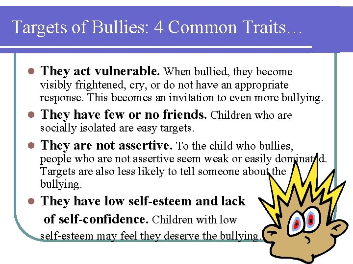Targets of Bullies: 4 Common Traits… l They act vulnerable. When bullied, they become