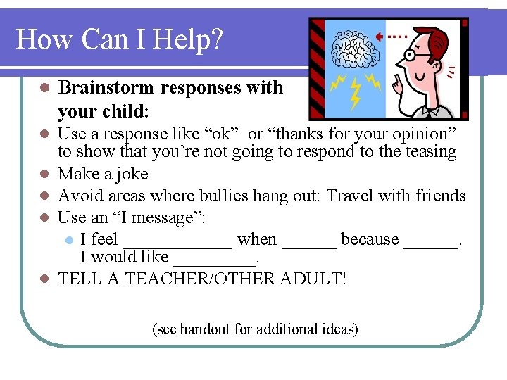 How Can I Help? l Brainstorm responses with your child: l Use a response