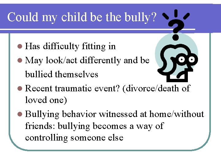 Could my child be the bully? l Has difficulty fitting in l May look/act