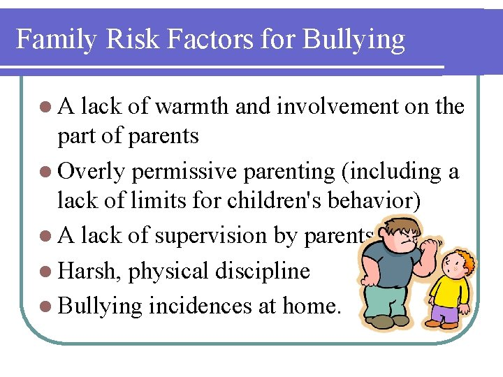 Family Risk Factors for Bullying l. A lack of warmth and involvement on the