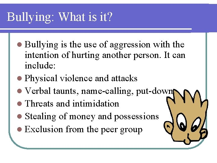 Bullying: What is it? l Bullying is the use of aggression with the intention