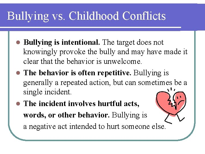 Bullying vs. Childhood Conflicts Bullying is intentional. The target does not knowingly provoke the