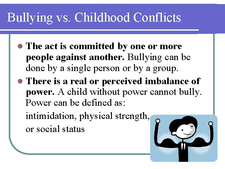 Bullying vs. Childhood Conflicts l The act is committed by one or more people