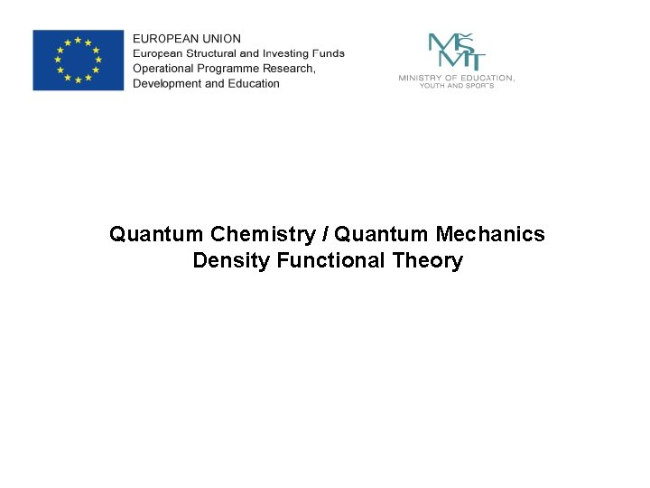 Quantum Chemistry / Quantum Mechanics Density Functional Theory