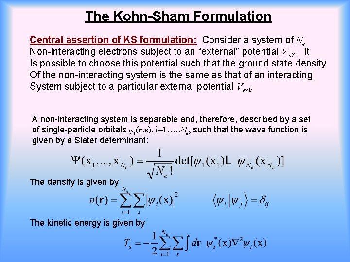 The Kohn-Sham Formulation Central assertion of KS formulation: Consider a system of Ne Non-interacting