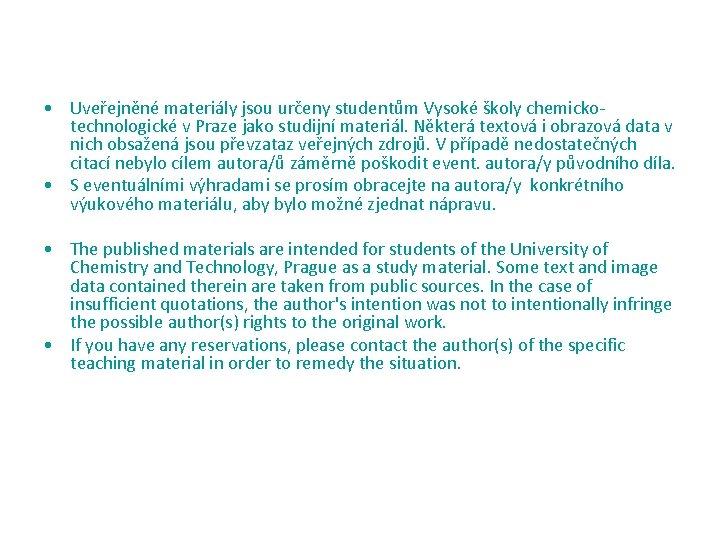 • Uveřejněné materiály jsou určeny studentům Vysoké školy chemickotechnologické v Praze jako studijní