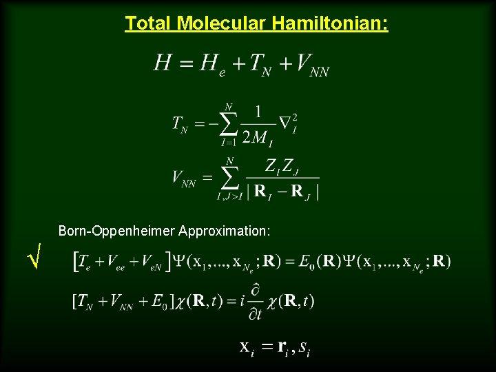Total Molecular Hamiltonian: Born-Oppenheimer Approximation: √