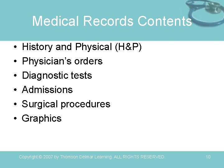 Medical Records Contents • • • History and Physical (H&P) Physician's orders Diagnostic tests