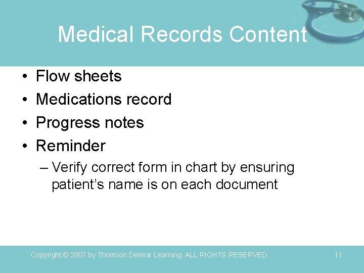 Medical Records Content • • Flow sheets Medications record Progress notes Reminder – Verify