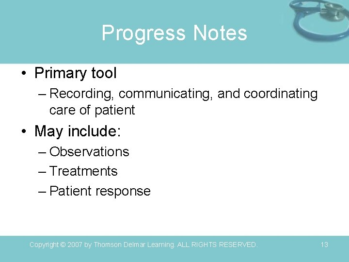 Progress Notes • Primary tool – Recording, communicating, and coordinating care of patient •