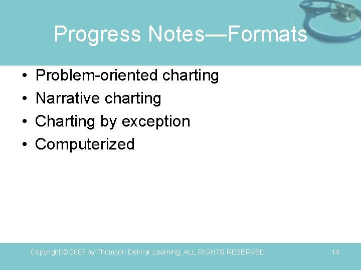 Progress Notes—Formats • • Problem-oriented charting Narrative charting Charting by exception Computerized Copyright ©