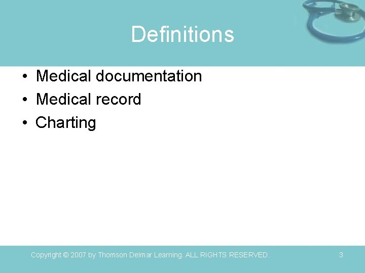 Definitions • Medical documentation • Medical record • Charting Copyright © 2007 by Thomson
