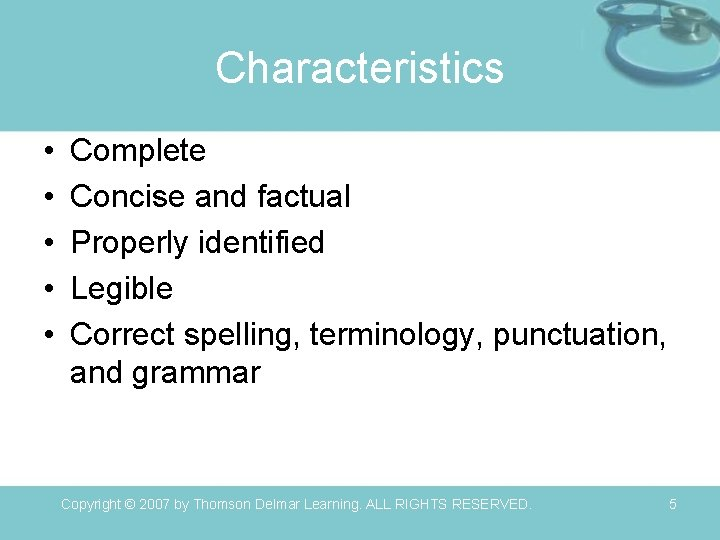 Characteristics • • • Complete Concise and factual Properly identified Legible Correct spelling, terminology,