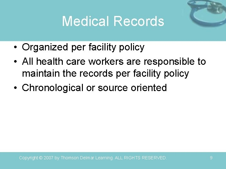 Medical Records • Organized per facility policy • All health care workers are responsible
