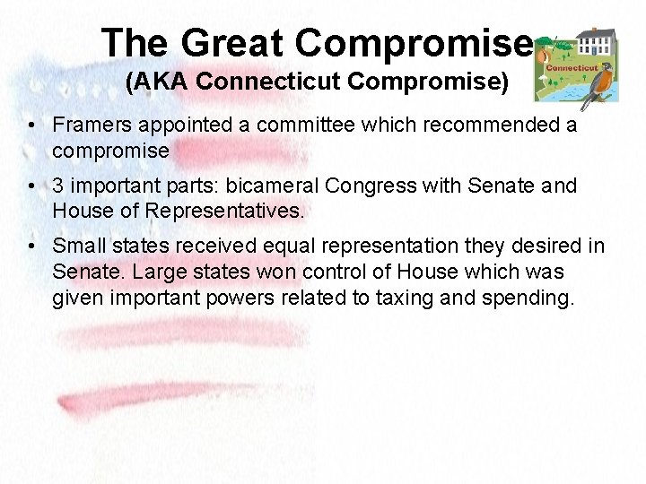 The Great Compromise (AKA Connecticut Compromise) • Framers appointed a committee which recommended a