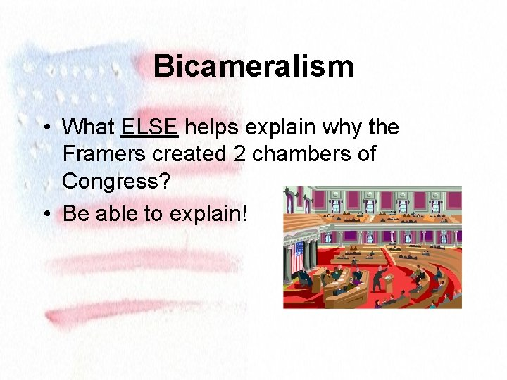 Bicameralism • What ELSE helps explain why the Framers created 2 chambers of Congress?
