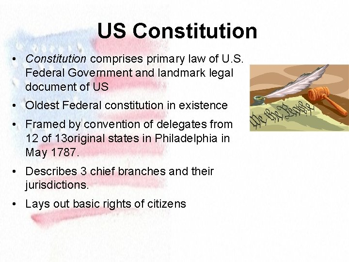 US Constitution • Constitution comprises primary law of U. S. Federal Government and landmark