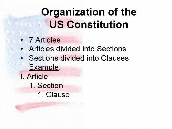 Organization of the US Constitution • 7 Articles • Articles divided into Sections •