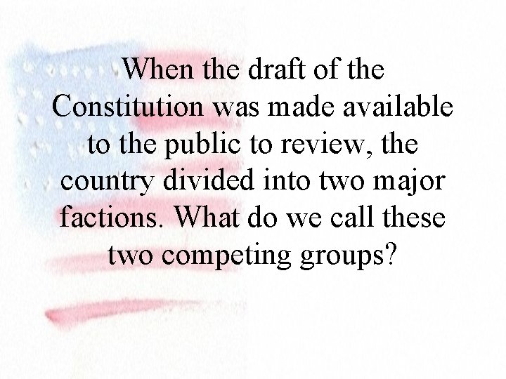 When the draft of the Constitution was made available to the public to review,