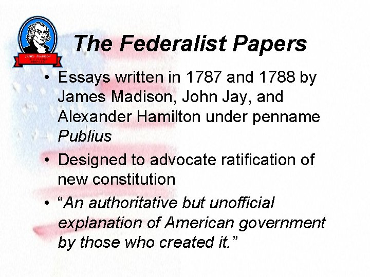 The Federalist Papers • Essays written in 1787 and 1788 by James Madison, John