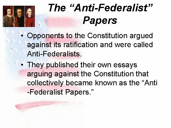 """The """"Anti-Federalist"""" Papers • Opponents to the Constitution argued against its ratification and were"""