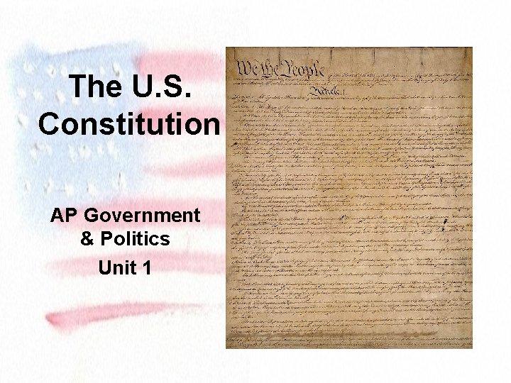 The U. S. Constitution AP Government & Politics Unit 1