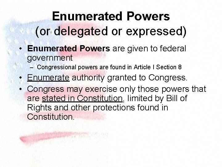 Enumerated Powers (or delegated or expressed) • Enumerated Powers are given to federal government