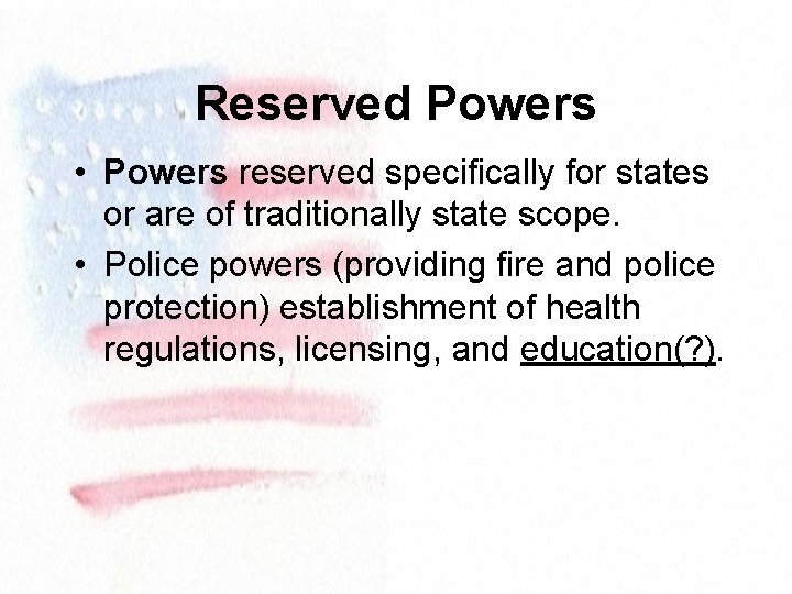 Reserved Powers • Powers reserved specifically for states or are of traditionally state scope.