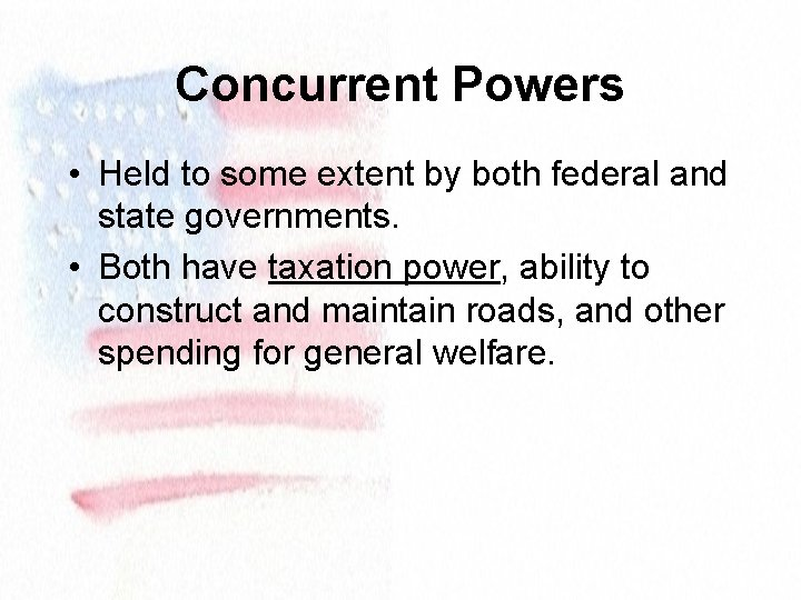 Concurrent Powers • Held to some extent by both federal and state governments. •