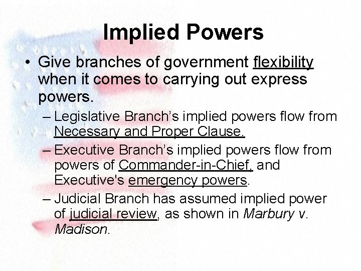 Implied Powers • Give branches of government flexibility when it comes to carrying out