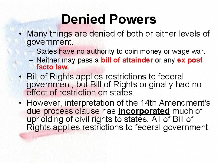 Denied Powers • Many things are denied of both or either levels of government.