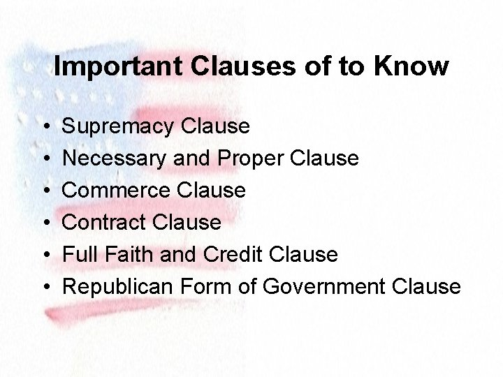 Important Clauses of to Know • • • Supremacy Clause Necessary and Proper Clause