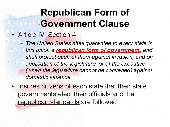 Republican Form of Government Clause • Article IV, Section 4 – The United States