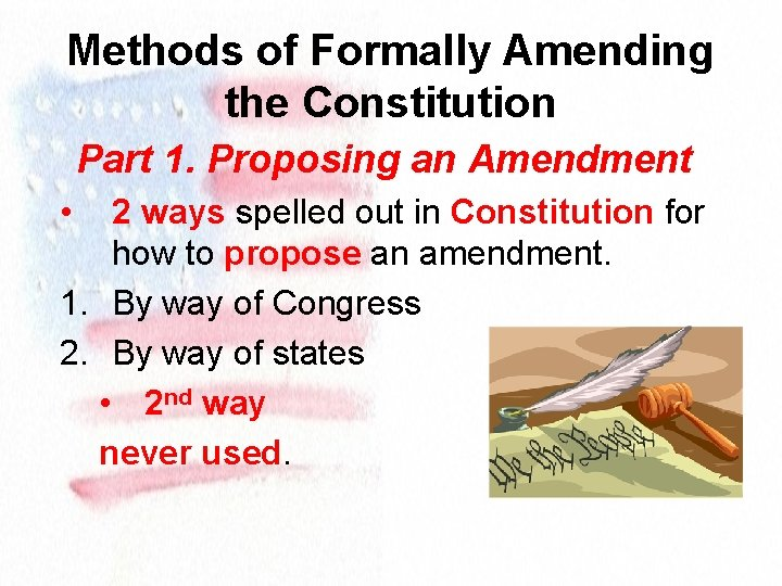 Methods of Formally Amending the Constitution Part 1. Proposing an Amendment • 2 ways