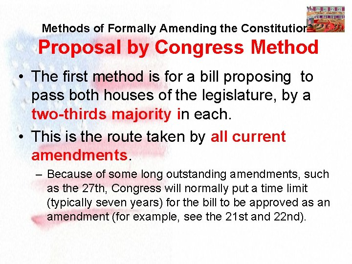 Methods of Formally Amending the Constitution Proposal by Congress Method • The first method