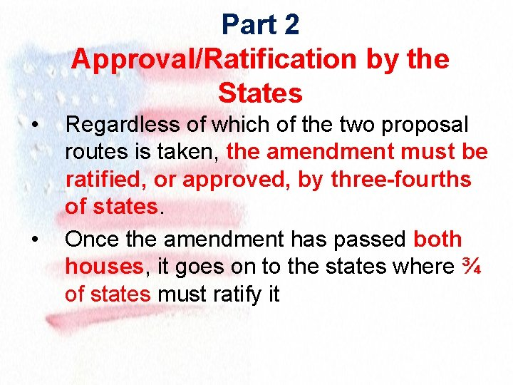 Part 2 Approval/Ratification by the States • • Regardless of which of the two