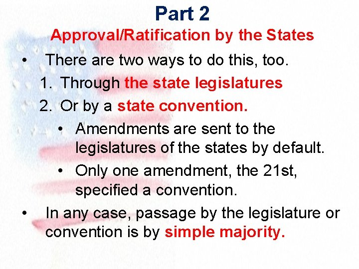Part 2 Approval/Ratification by the States • There are two ways to do this,