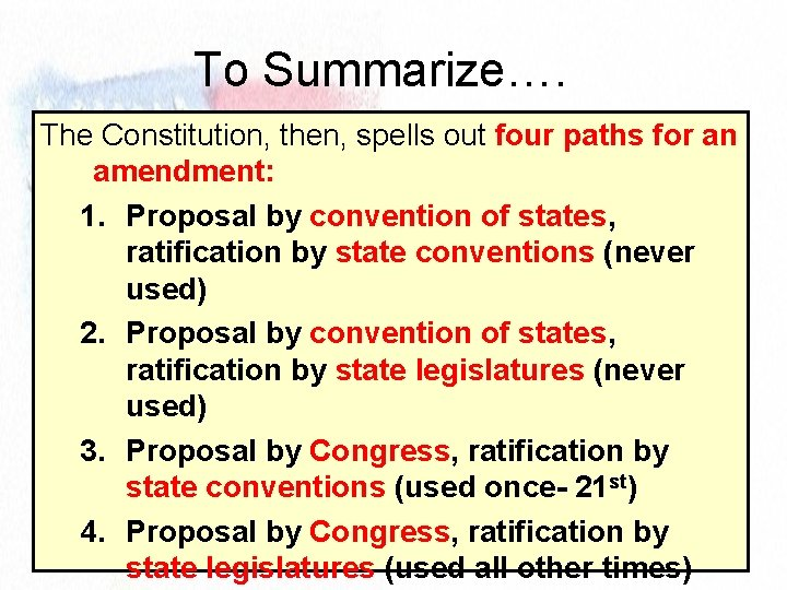 To Summarize…. The Constitution, then, spells out four paths for an amendment: 1. Proposal