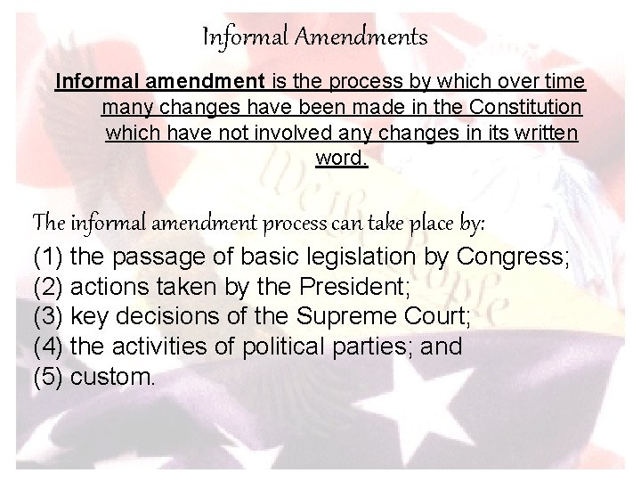 Informal Amendments Informal amendment is the process by which over time many changes have