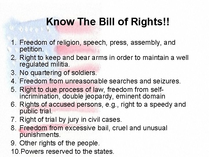 Know The Bill of Rights!! 1. Freedom of religion, speech, press, assembly, and petition.