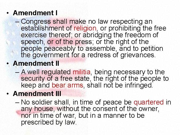 • Amendment I – Congress shall make no law respecting an establishment of