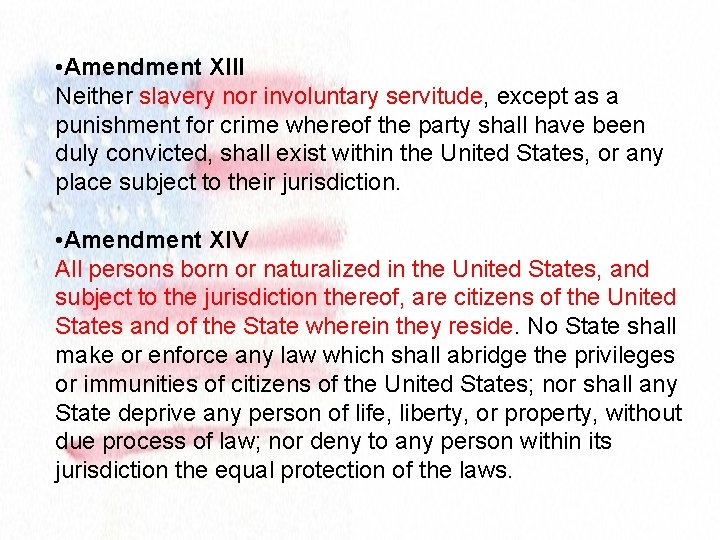 • Amendment XIII Neither slavery nor involuntary servitude, except as a punishment for