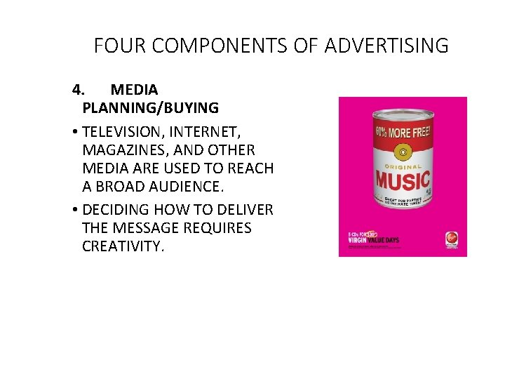 FOUR COMPONENTS OF ADVERTISING 4. MEDIA PLANNING/BUYING • TELEVISION, INTERNET, MAGAZINES, AND OTHER MEDIA