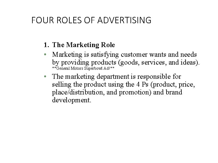 FOUR ROLES OF ADVERTISING 1. The Marketing Role • Marketing is satisfying customer wants