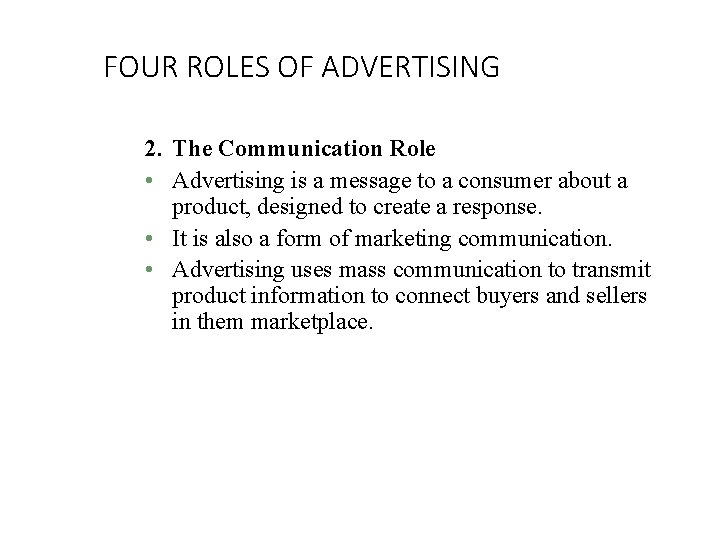 FOUR ROLES OF ADVERTISING 2. The Communication Role • Advertising is a message to