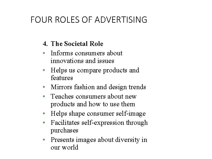FOUR ROLES OF ADVERTISING 4. The Societal Role • Informs consumers about innovations and