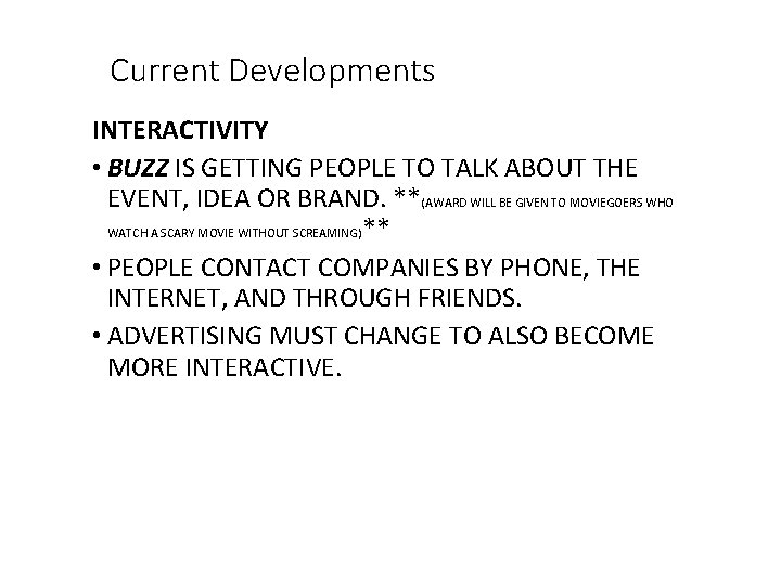 Current Developments INTERACTIVITY • BUZZ IS GETTING PEOPLE TO TALK ABOUT THE EVENT, IDEA