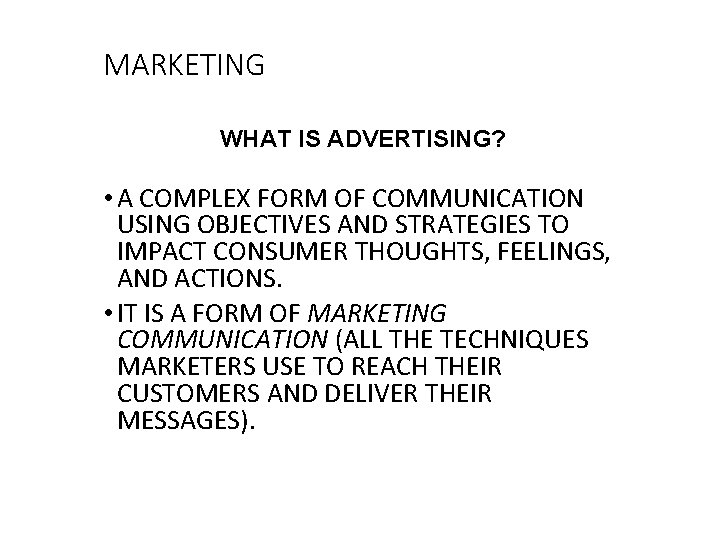 MARKETING WHAT IS ADVERTISING? • A COMPLEX FORM OF COMMUNICATION USING OBJECTIVES AND STRATEGIES