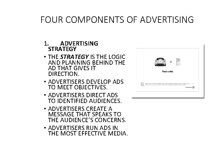 FOUR COMPONENTS OF ADVERTISING 1. ADVERTISING STRATEGY • THE STRATEGY IS THE LOGIC AND