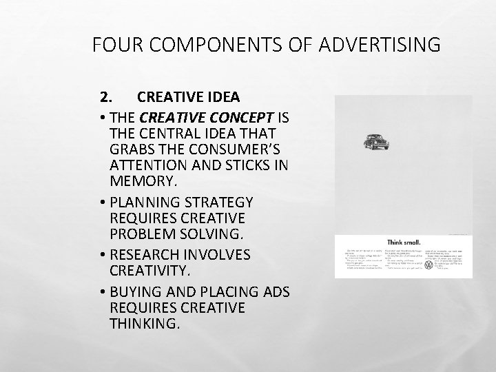 FOUR COMPONENTS OF ADVERTISING 2. CREATIVE IDEA • THE CREATIVE CONCEPT IS THE CENTRAL